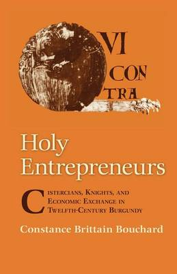 Holy Entrepreneurs: Cistercians, Knights, and Economic Exchange in Twelfth-Century Burgundy (Paperback)