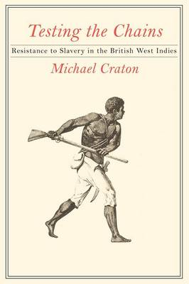 Testing the Chains: Resistance to Slavery in the British West Indies (Paperback)