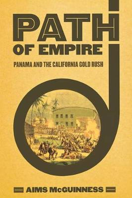 Path of Empire: Panama and the California Gold Rush - The United States in the World (Paperback)