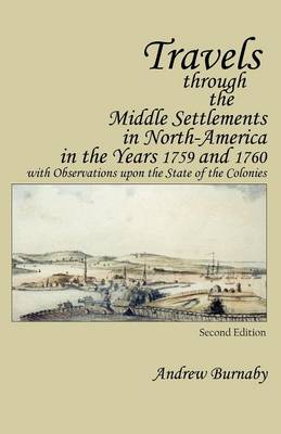 Travels through the Middle Settlements in North-America in the Years 1759 and 1760: With Observations upon the State of the Colonies (Paperback)