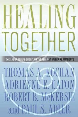 Healing Together: The Labor-Management Partnership at Kaiser Permanente - The Culture and Politics of Health Care Work (Paperback)