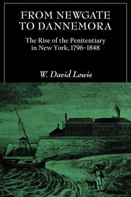 From Newgate to Dannemora: The Rise of the Penitentiary in New York, 1796-1848 (Paperback)