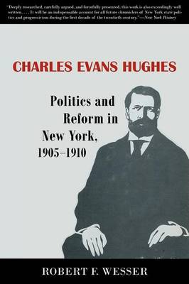 Charles Evans Hughes: Politics and Reform in New York, 1905-1910 (Paperback)