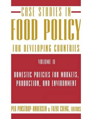 Case Studies in Food Policy for Developing Countries: Domestic Policies for Markets, Production, and Environment (Paperback)