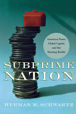 Subprime Nation: American Power, Global Capital, and the Housing Bubble - Cornell Studies in Money (Paperback)