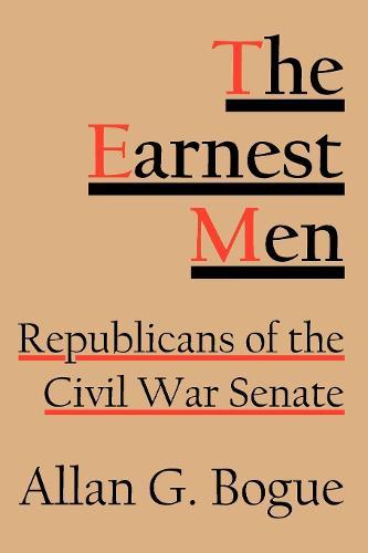 The Earnest Men: Republicans of the Civil War Senate (Paperback)
