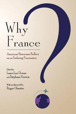 Why France?: American Historians Reflect on an Enduring Fascination (Paperback)