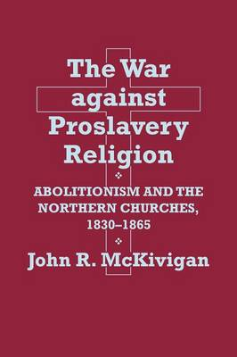 The War against Proslavery Religion: Abolitionism and the Northern Churches, 1830-1865 (Paperback)