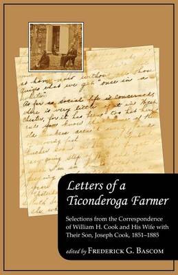Letters of a Ticonderoga Farmer: Selections from the Correspondence of William H. Cook and His Wife with Their Son, Joseph Cook, 1851-1885 (Paperback)