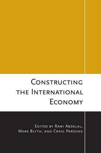 Constructing the International Economy - Cornell Studies in Political Economy (Paperback)