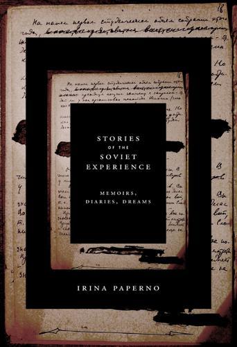 Stories of the Soviet Experience: Memoirs, Diaries, Dreams (Paperback)