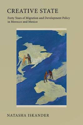 Creative State: Forty Years of Migration and Development Policy in Morocco and Mexico (Paperback)