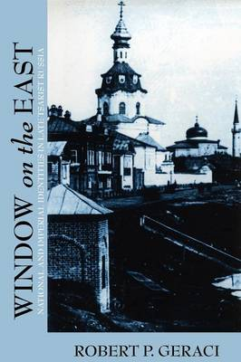 Window on the East: National and Imperial Identities in Late Tsarist Russia (Paperback)