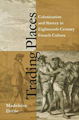 Trading Places: Colonization and Slavery in Eighteenth-Century French Culture (Paperback)