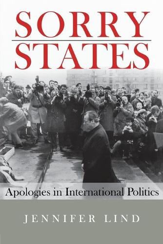 Sorry States: Apologies in International Politics - Cornell Studies in Security Affairs (Paperback)