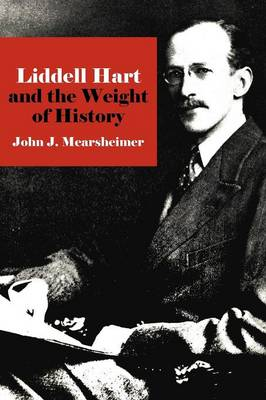 Liddell Hart and the Weight of History - Cornell Studies in Security Affairs (Paperback)