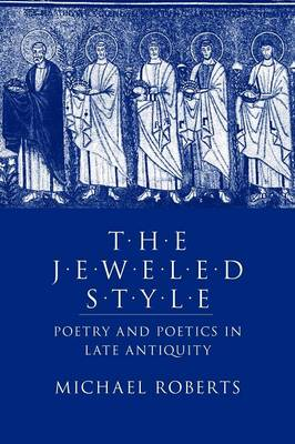 The Jeweled Style: Poetry and Poetics in Late Antiquity (Paperback)
