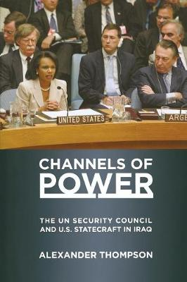 Channels of Power: The UN Security Council and U.S. Statecraft in Iraq (Paperback)