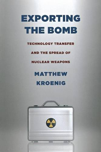 Exporting the Bomb: Technology Transfer and the Spread of Nuclear Weapons - Cornell Studies in Security Affairs (Paperback)