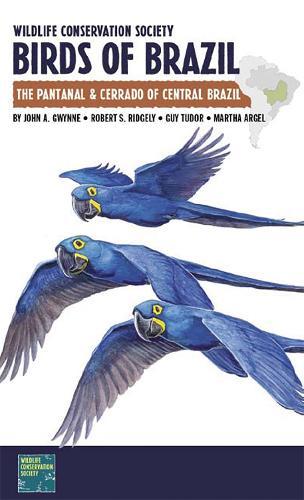 Wildlife Conservation Society Birds of Brazil: The Pantanal and Cerrado of Central Brazil - WCS Birds of Brazil Field Guides (Paperback)