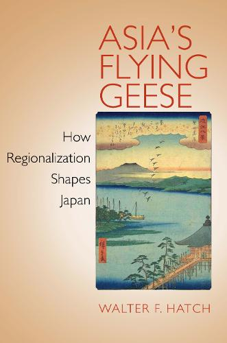 Asia's Flying Geese: How Regionalization Shapes Japan - Cornell Studies in Political Economy (Paperback)