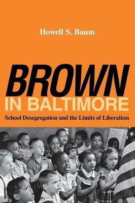"""""""Brown"""" in Baltimore: School Desegregation and the Limits of Liberalism (Paperback)"""