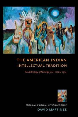 The American Indian Intellectual Tradition: An Anthology of Writings from 1772 to 1972 (Paperback)