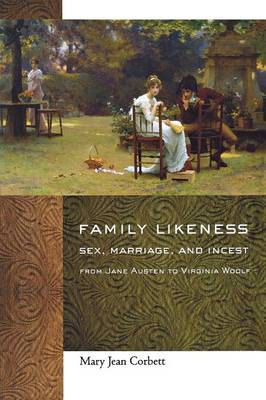 Family Likeness: Sex, Marriage, and Incest from Jane Austen to Virginia Woolf (Paperback)