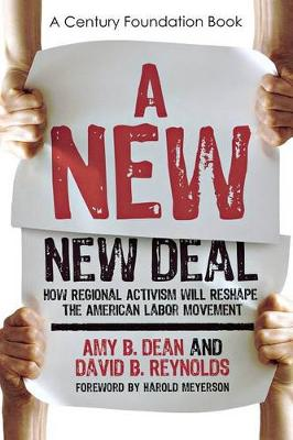 A New New Deal: How Regional Activism Will Reshape the American Labor Movement - A Century Foundation Book (Paperback)