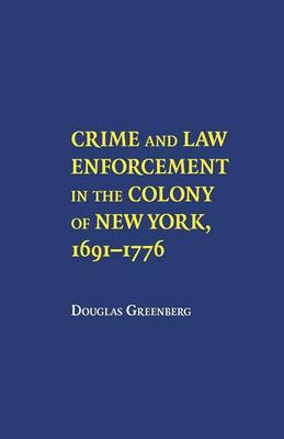 Crime and Law Enforcement in the Colony of New York, 1691-1776 (Paperback)