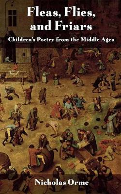 Fleas, Flies, and Friars: Children's Poetry from the Middle Ages (Paperback)