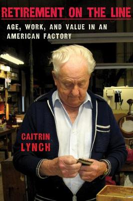 Retirement on the Line: Age, Work, and Value in an American Factory (Paperback)