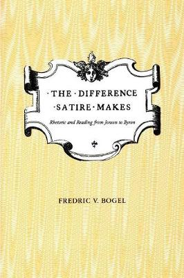 The Difference Satire Makes: Rhetoric and Reading from Jonson to Byron (Paperback)