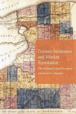 Frontier Settlement and Market Revolution: The Holland Land Purchase (Paperback)