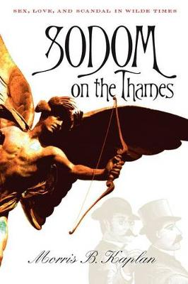 Sodom on the Thames: Sex, Love, and Scandal in Wilde Times (Paperback)