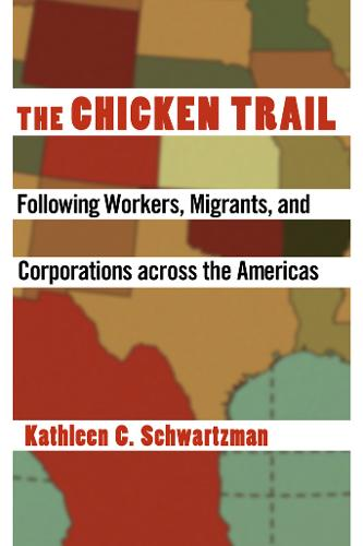 The Chicken Trail: Following Workers, Migrants, and Corporations across the Americas (Paperback)
