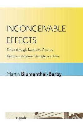 Inconceivable Effects: Ethics through Twentieth-Century German Literature, Thought, and Film - Signale: Modern German Letters, Cultures, and Thought (Paperback)