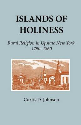 Islands of Holiness: Rural Religion in Upstate New York, 1790-1860 (Paperback)
