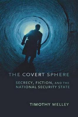 The Covert Sphere: Secrecy, Fiction, and the National Security State (Paperback)