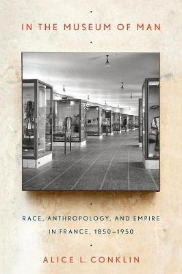 In the Museum of Man: Race, Anthropology, and Empire in France, 1850-1950 (Paperback)