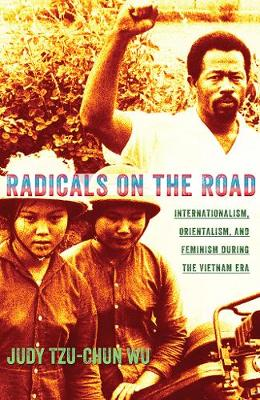 Radicals on the Road: Internationalism, Orientalism, and Feminism during the Vietnam Era - The United States in the World (Paperback)