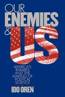 Our Enemies and US: America's Rivalries and the Making of Political Science (Paperback)
