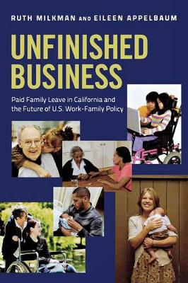 Unfinished Business: Paid Family Leave in California and the Future of U.S. Work-Family Policy (Paperback)