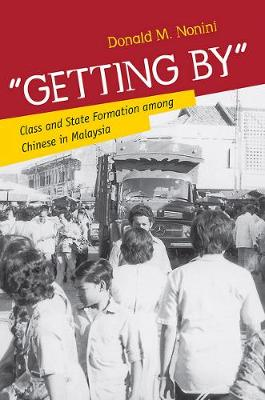 """""""Getting By"""": Class and State Formation among Chinese in Malaysia (Paperback)"""
