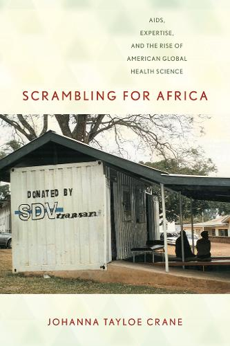 Scrambling for Africa: AIDS, Expertise, and the Rise of American Global Health Science - Expertise: Cultures and Technologies of Knowledge (Paperback)