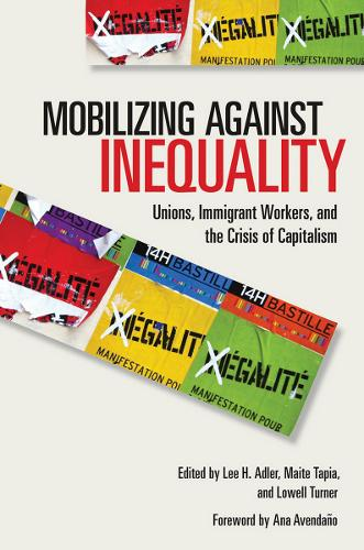 Mobilizing against Inequality: Unions, Immigrant Workers, and the Crisis of Capitalism - Frank W. Pierce Memorial Lectureship and Conference Series (Paperback)