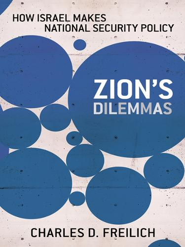 Zion's Dilemmas: How Israel Makes National Security Policy - Cornell Studies in Security Affairs (Paperback)