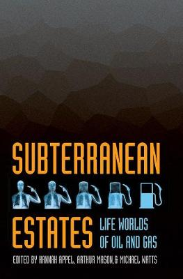 Subterranean Estates: Life Worlds of Oil and Gas (Paperback)