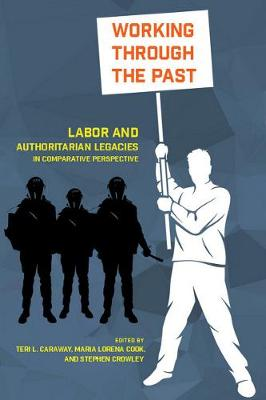 Working through the Past: Labor and Authoritarian Legacies in Comparative Perspective (Paperback)