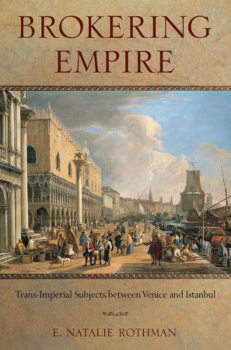 Brokering Empire: Trans-Imperial Subjects between Venice and Istanbul (Paperback)